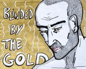 Blinded By The Gold