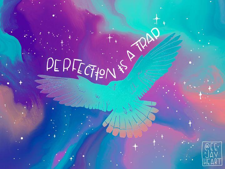 Perfection is a Trap Freedom Bird - eejayheart | EJ Huston Art
