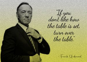 Frank Underwood Quote Poster.