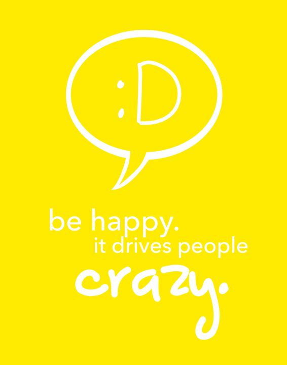 Be happy. It drives people crazy - Wall Vibes