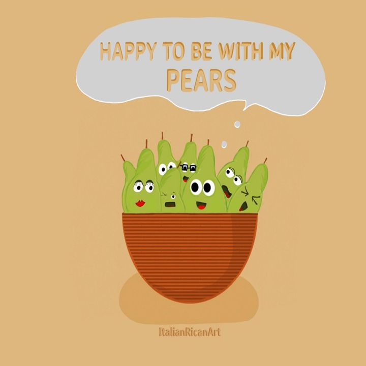 Happy To Be With My Pears - Italianricanart