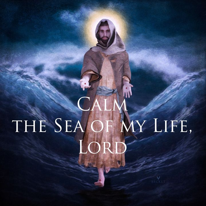 Calm the Sea of My Life, Lord - Becket