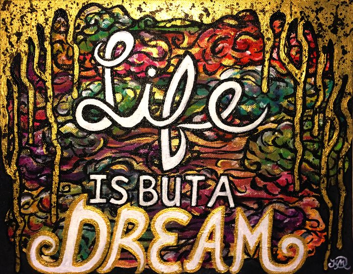 Life Is But A Dream - Dawning Arts