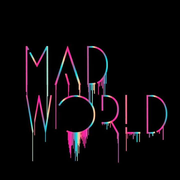 MAD WORLD - Weakpancakes