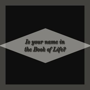 Is your name in the Book of Life - Jesus Lovers Arts
